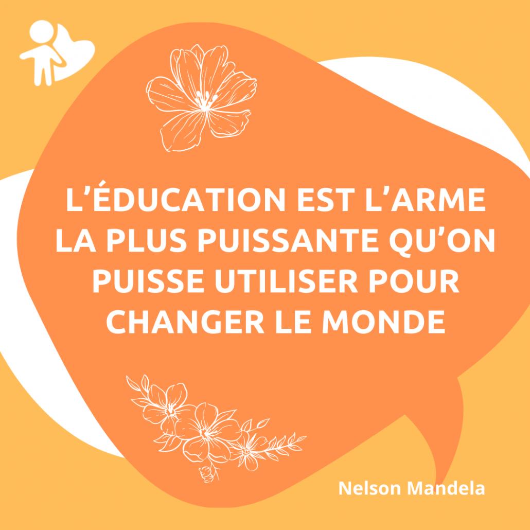 l'éducation est l'arme la plus puissante qu'on puisse utiliser pour changer le monde