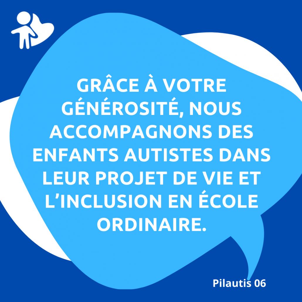 grâce à votre générosité, nous accompagnons des enfants autistes dans leur projet de vie et l'inclusion en école ordinaire